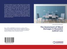 Bookcover of The Assessment of Moral Damages in Rwandan Judicial Law