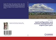 Bookcover of Land configuration and nutrient management of organic guar gum