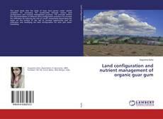 Обложка Land configuration and nutrient management of organic guar gum