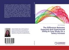 Bookcover of The Difference Between Expected And Experienced Utility:A Case Study On a Salary Increase