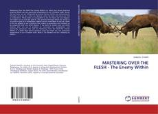 Bookcover of MASTERING OVER THE FLESH - The Enemy Within