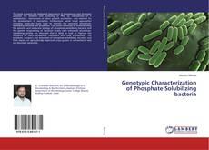 Genotypic Characterization of Phosphate Solubilizing bacteria kitap kapağı