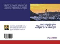 Bookcover of Optimal Oil Pipeline Alignment In Ankleshwar Using RS & GIS techniques