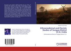 Ethnomedicinal and Floristic Studies of Surguja District (C.G.) India kitap kapağı