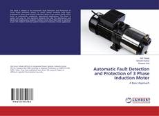 Bookcover of Automatic Fault Detection and Protection of 3 Phase Induction Motor
