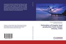 Bookcover of Estimation of trophic level production from Cochin estuary, India