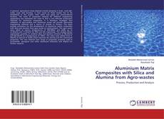 Bookcover of Aluminium Matrix Composites with Silica and Alumina from Agro-wastes