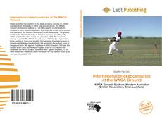 Bookcover of International cricket centuries at the WACA Ground