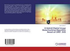 Bookcover of A Hybrid Digital Image Watermarking Algorithm Based on DWT -SVD