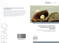 Bookcover of International cricket five-wicket hauls by Glenn McGrath