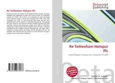 Portada del libro de Re Tottenham Hotspur Plc