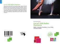 Bookcover of List of 1945 Ballet Premieres