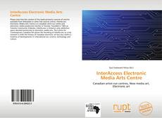 Bookcover of InterAccess Electronic Media Arts Centre