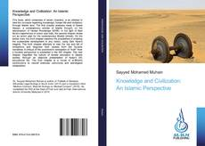Bookcover of Knowledge and Civilization: An Islamic Perspective