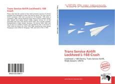 Bookcover of Trans Service Airlift Lockheed L-188 Crash