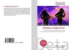 Bookcover of I'll Make a Habit of It!