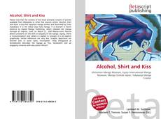 Bookcover of Alcohol, Shirt and Kiss