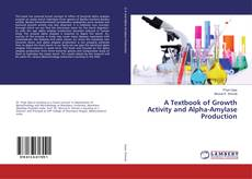 Обложка A Textbook of Growth Activity and Alpha-Amylase Production