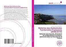 Couverture de Réforme des Collectivités Territoriales Françaises (2008-2014)