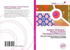 Bookcover of Eastern Orthodox – Roman Catholic Theological Differences