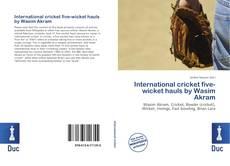 Portada del libro de International cricket five-wicket hauls by Wasim Akram