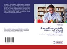 Organochlorine pesticide residues in fruits and vegetables kitap kapağı