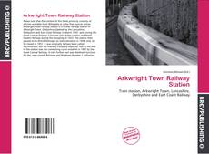 Bookcover of Arkwright Town Railway Station