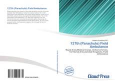 127th (Parachute) Field Ambulance kitap kapağı