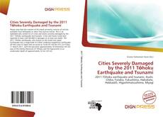 Bookcover of Cities Severely Damaged by the 2011 Tōhoku Earthquake and Tsunami