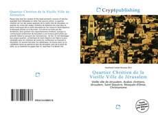 Bookcover of Quartier Chrétien de la Vieille Ville de Jérusalem