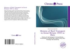 Bookcover of History of Rail Transport in Great Britain 1995 to Date