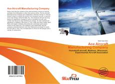 Bookcover of Ace Aircraft Manufacturing Company