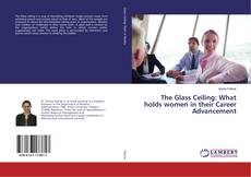 Couverture de The Glass Ceiling: What holds women in their Career Advancement