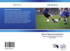 Bookcover of Alfred Wood (Footballer)