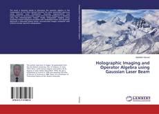 Holographic Imaging and Operator Algebra using Gaussian Laser Beam的封面