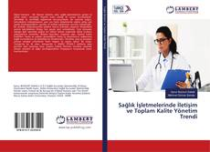 Bookcover of Sağlık İşletmelerinde İletişim ve Toplam Kalite Yönetim Trendi