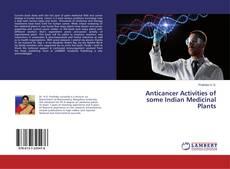 Anticancer Activities of some Indian Medicinal Plants的封面