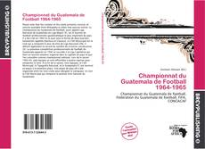 Bookcover of Championnat du Guatemala de Football 1964-1965