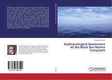 Bookcover of Radioecological Assessment of the Black Sea Marine Ecosystem