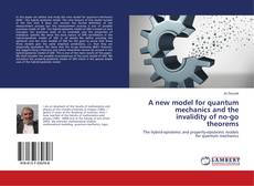 Copertina di A new model for quantum mechanics and the invalidity of no-go theorems