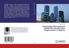 Bookcover of Knowledge Management Model For Construction Organization in Nigeria