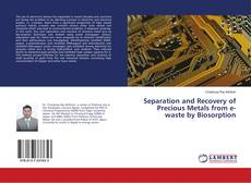 Separation and Recovery of Precious Metals from e-waste by Biosorption的封面