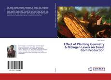 Bookcover of Effect of Planting Geometry & Nitrogen Levels on Sweet Corn Production