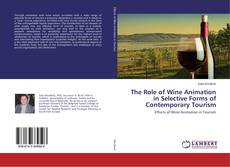 Bookcover of The Role of Wine Animation in Selective Forms of Contemporary Tourism