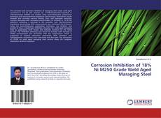 Bookcover of Corrosion Inhibition of 18% Ni M250 Grade Weld Aged Maraging Steel