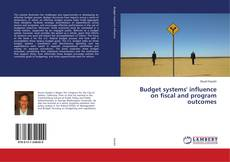 Bookcover of Budget systems' influence on fiscal and program outcomes