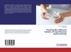 Bookcover of Floating-Bio Adhesive Tablets of Ciprofloxacin Hydrochloride