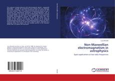 Bookcover of Non-Maxwellian electromagnetism in astrophysics