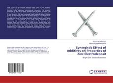 Bookcover of Synergistic Effect of Additives on Properties of Zinc Electrodeposit