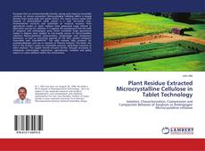 Bookcover of Plant Residue Extracted Microcrystalline Cellulose in Tablet Technology